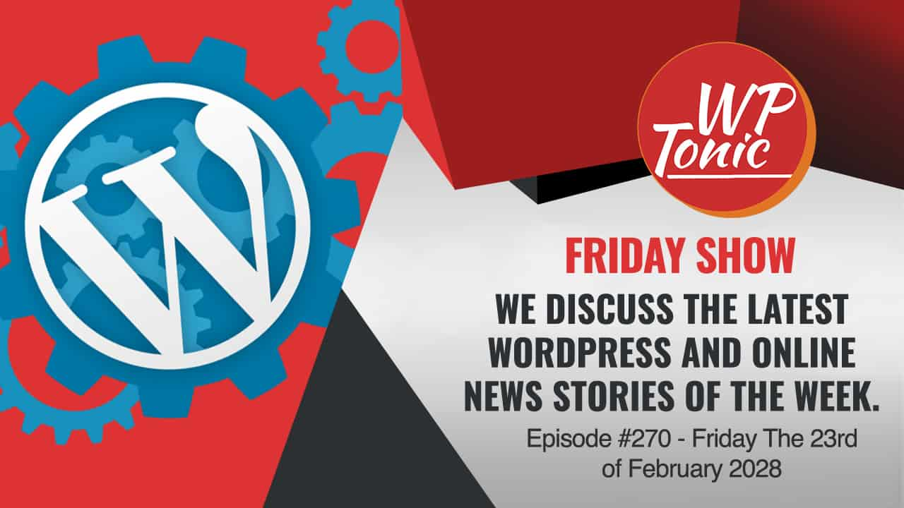 #270 WP-Tonic Show Fridays Round Table Show 23 of February 2018