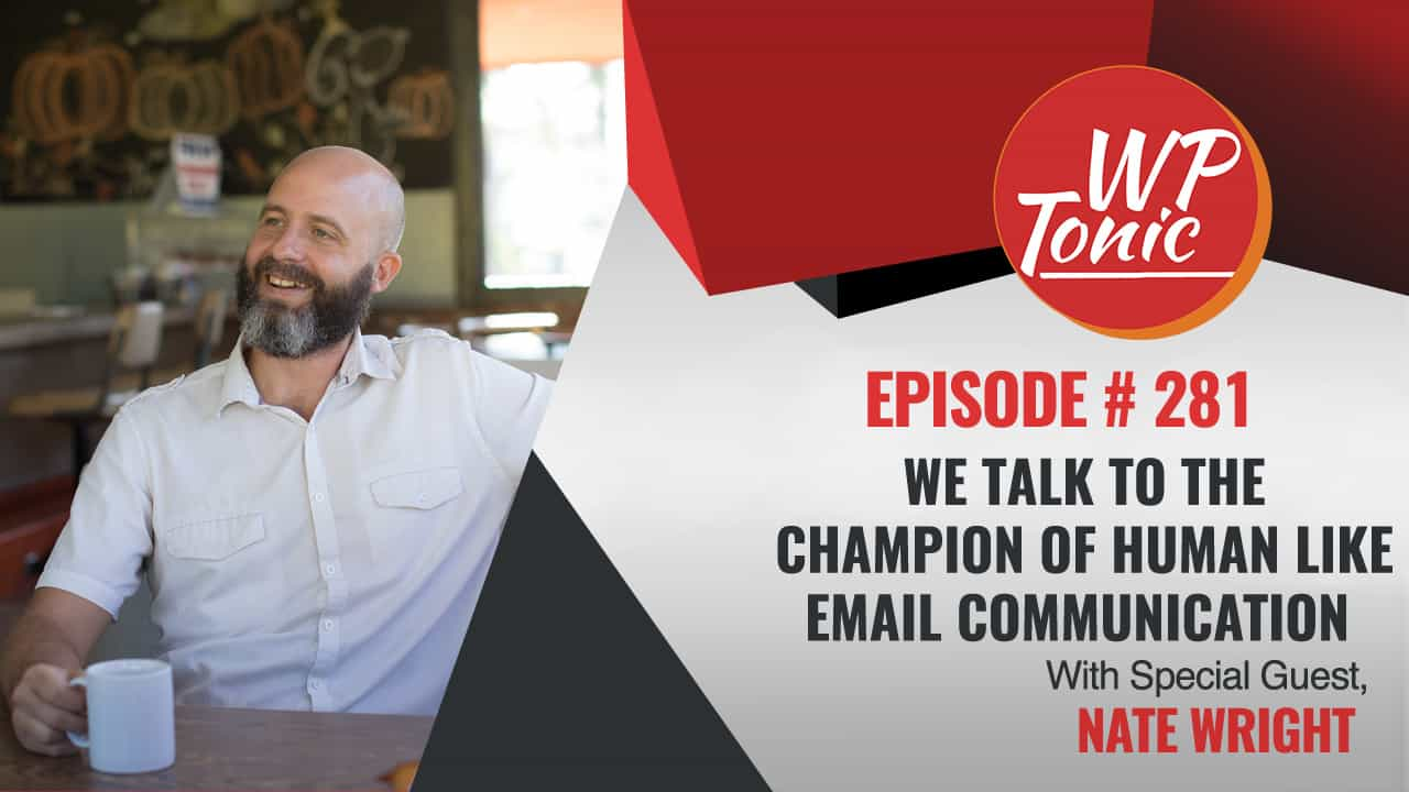 #281 WP Tonic Wednesday Show Special Guest Nate Wright of Small Biz Triage