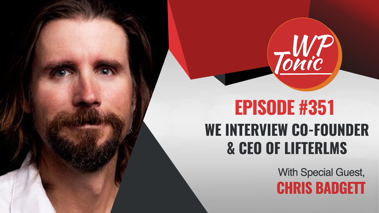 #351 WP-Tonic Show With Special Guest Chris Badgett LifterLMS