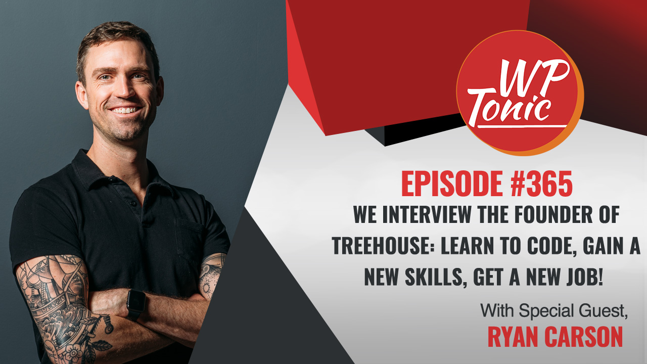 #365 WP-Tonic Show With Special Guest Ryan Carson CEO & Founder of TreeHouse