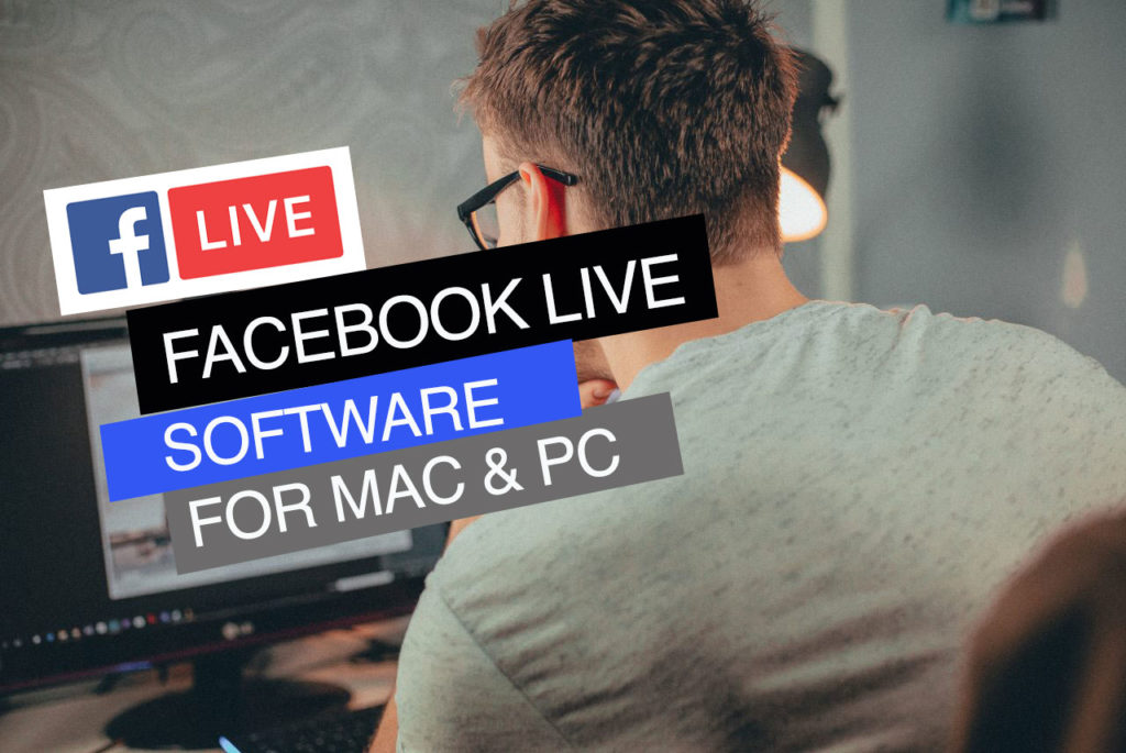 FACEBOOK LIVE SOFTWARE FOR MAC & PC