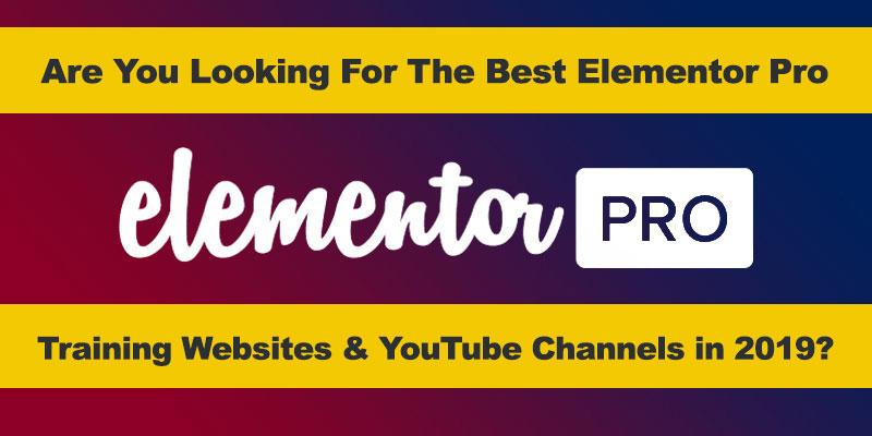 The Best Elementor Training Websites & YouTube Channels in 2019