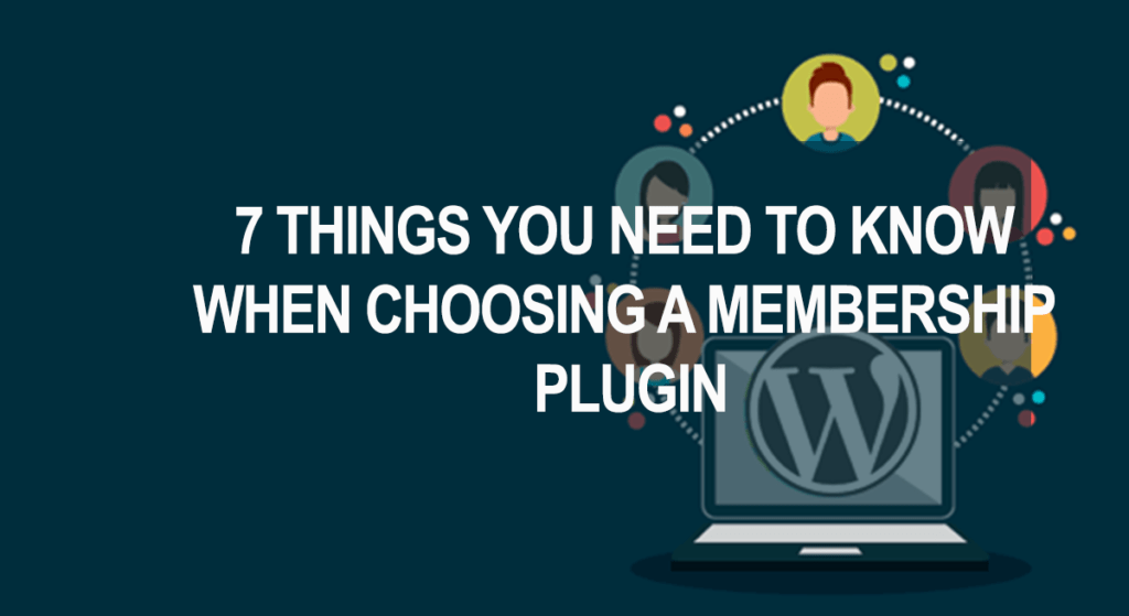 7 Things You Need To Know When Choosing a Membership Plugin