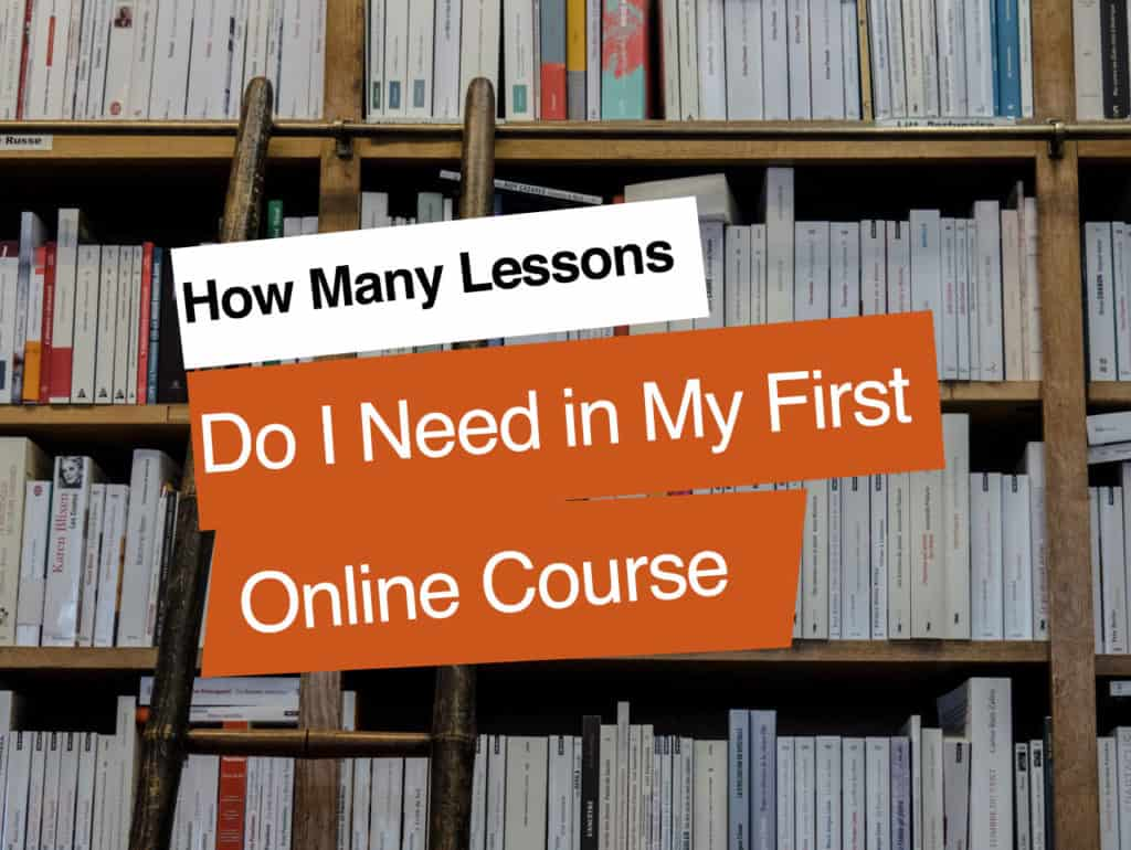 How Many Lessons Do I Need in My First Online Course