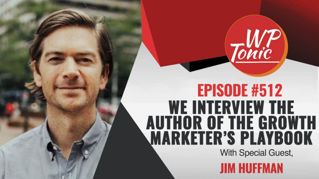 #512 WP-Tonic Show With Special Guest Jim Huffman of growthhi