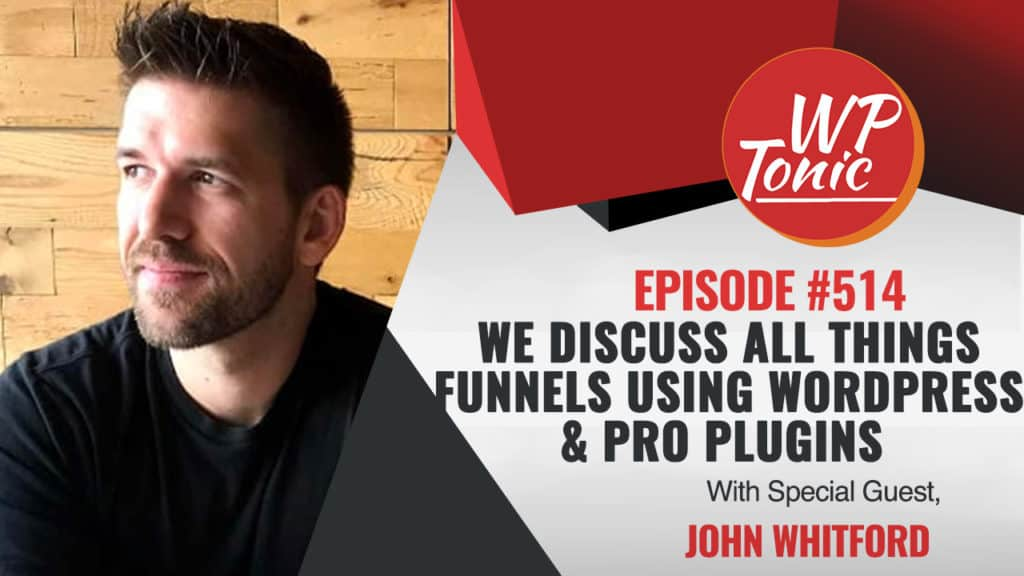 #514 WP-Tonic Show With Special Guest John Whitford. of Incomemesh.com