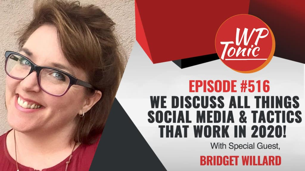#516 WP-Tonic Show With Special Guest Bridget Willard