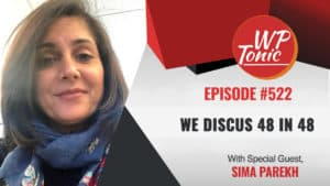 #522 WP-Tonic Show With Special Guest Sima Parekh We Discus 48 IN 48