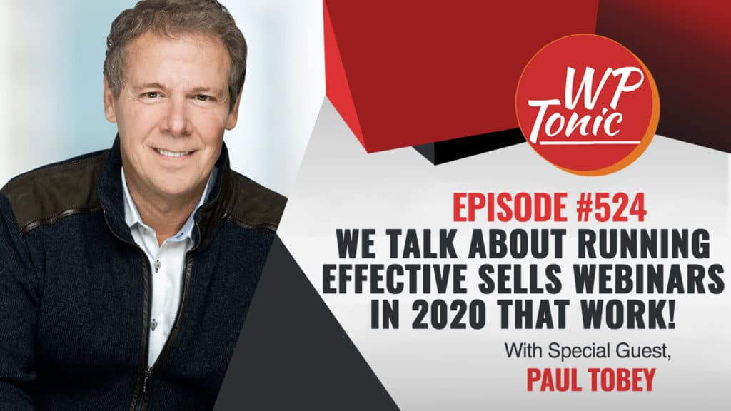 """#524 WP-Tonic Show With Special Guest Paul Tobey """"We Talk About Running Effective Sells Webinars in 2020 That Work!"""""""