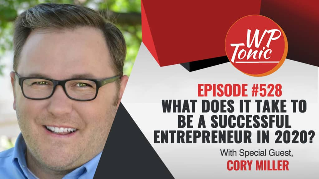 #528 WP-Tonic Show With Special Guest Cory Miller Founder of iThemes & Partner in Post Status