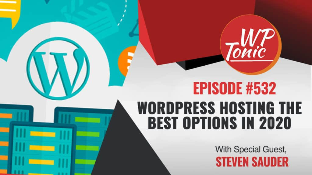 #534 WP-Tonic Show WordPress We Going to Be Discussing WordPress Hosting