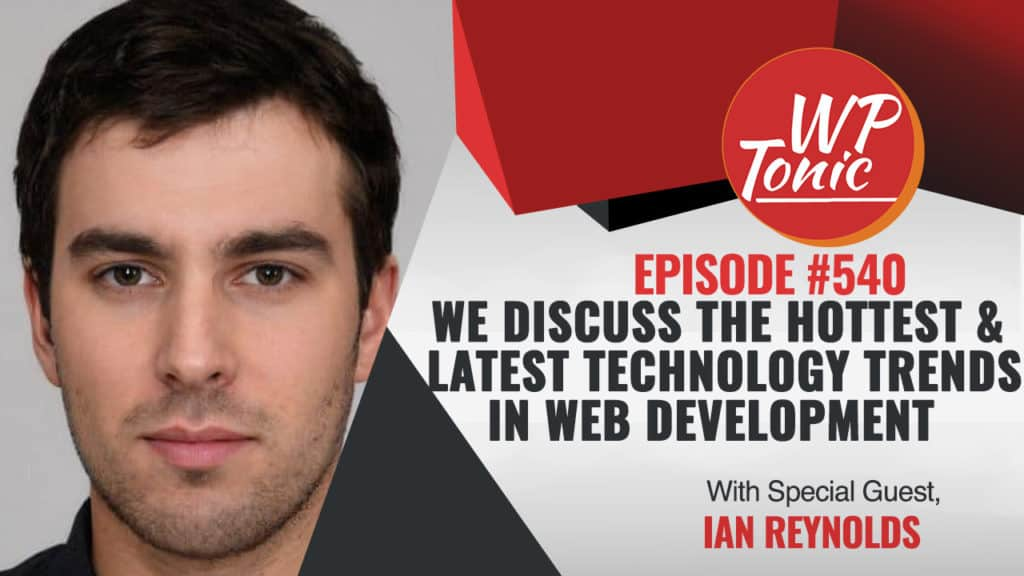 #540 WP-Tonic Show With Special Guest Ian Reynolds of Zibtek