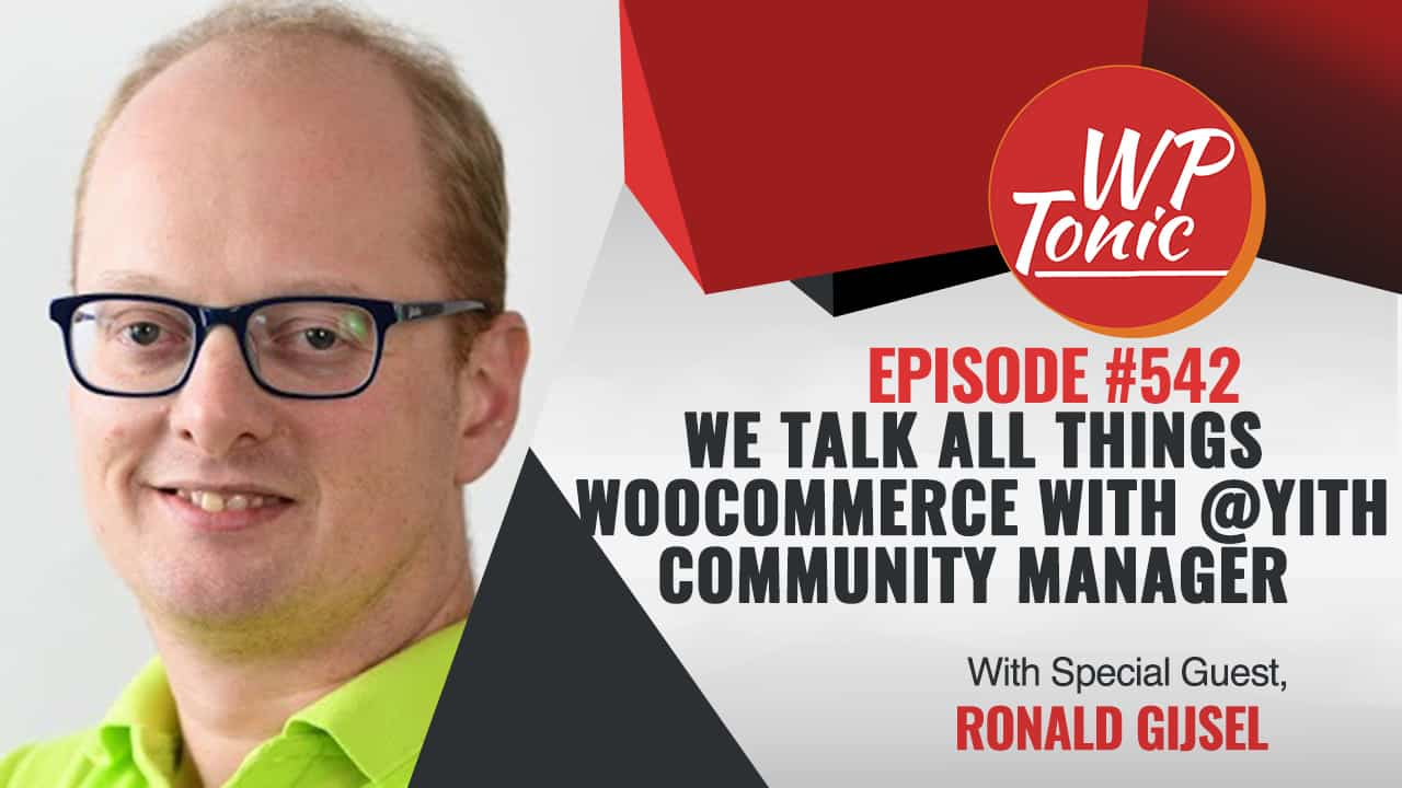 #542 WP-Tonic Show With Special Guest Ronald Gijsel of Yithemes