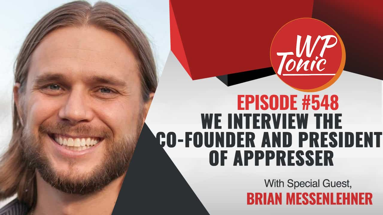 #548 WP-Tonic Show Special Guest Brian Messenlehner The Co-Founder and President of AppPresser