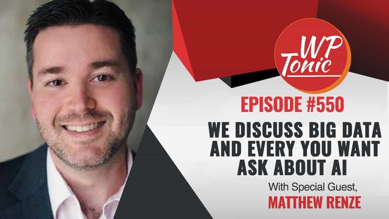 #550 WP-Tonic Show Special Guest Matthew Renze  Data Science Consultant - Author - Public Speaker