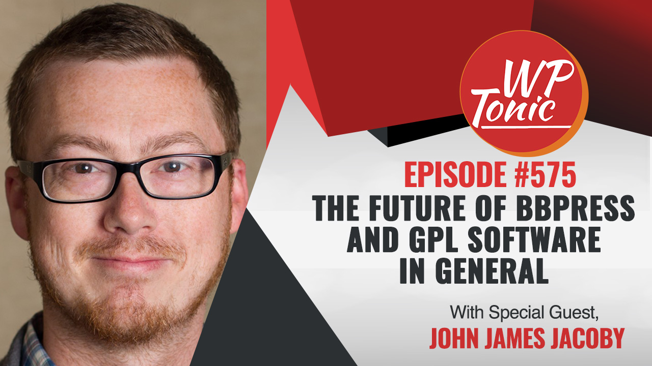 #557 WP-Tonic Show With Special Guest JJJ (John James Jacoby)