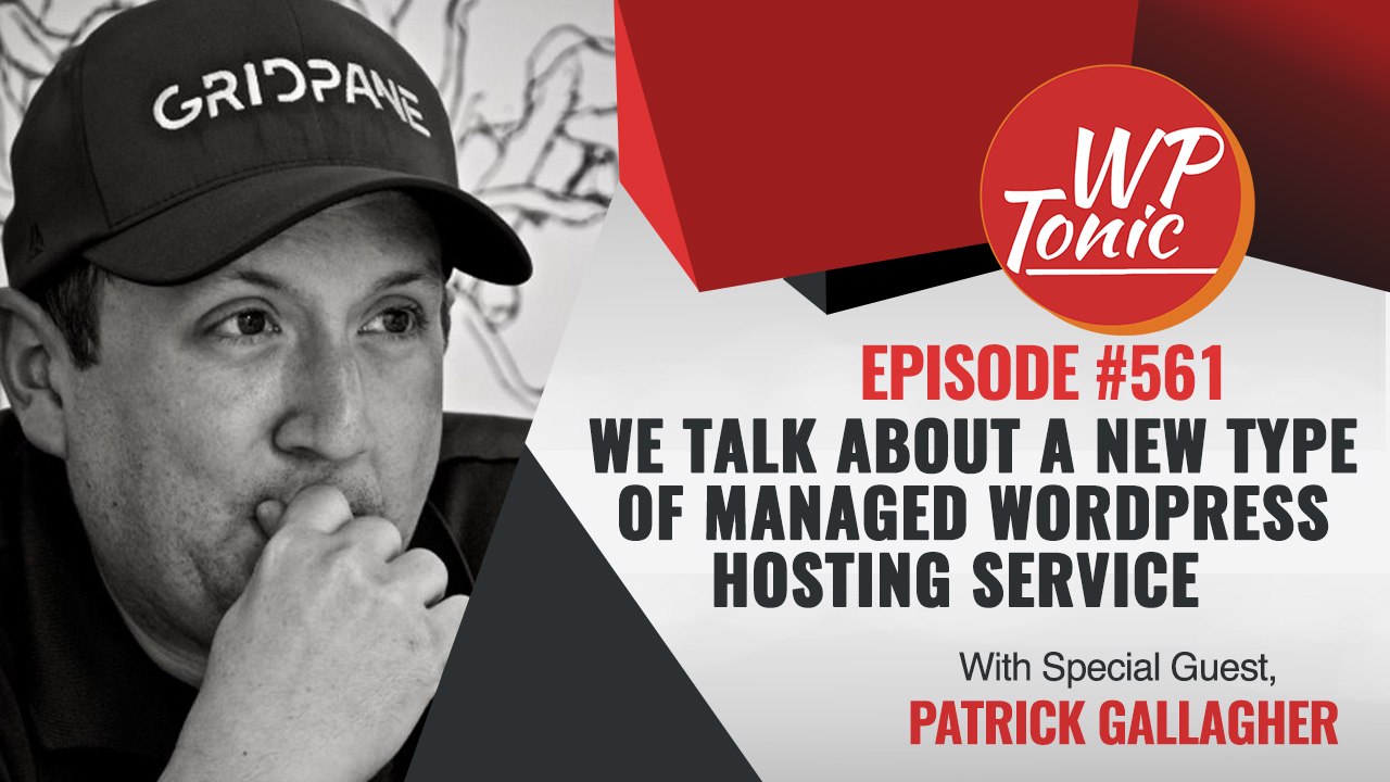 #661 WP-Tonic Show With Special Guest  Patrick Gallagher Founder of Gridpane