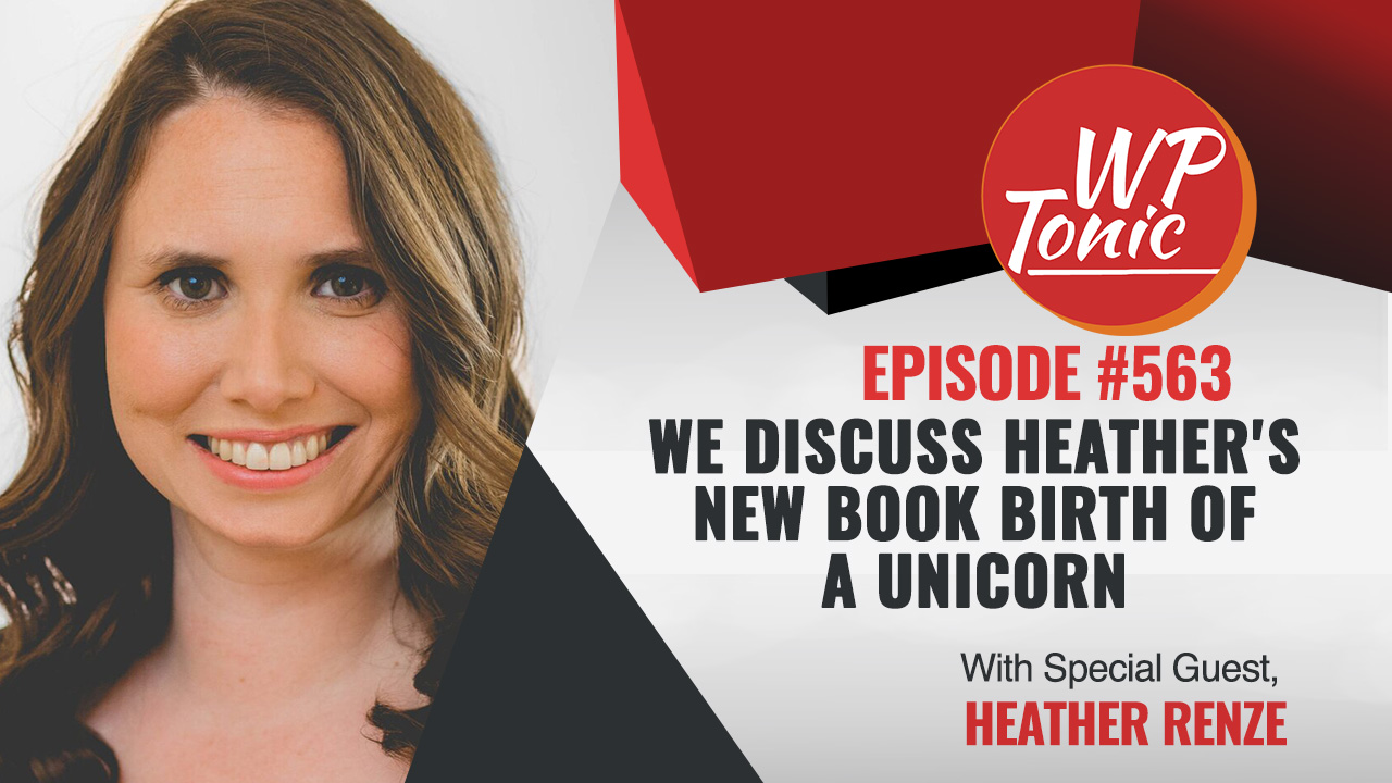 #663 WP-Tonic Show With Special Guest Heather Renze The Unicorn Whisperer