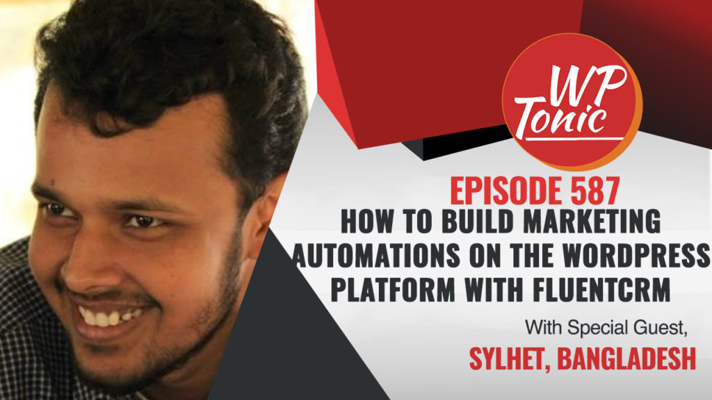 #587 WP-Tonic Show With Special Guest: Shahjahan Jewel  Founder & CEO of  WPManageNinja