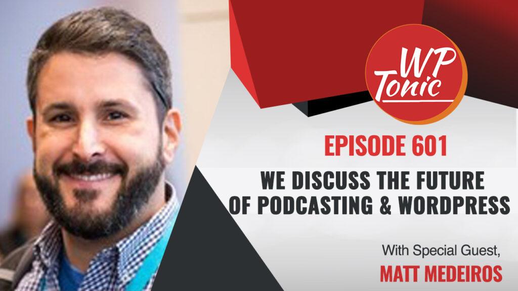 #601 WP-Tonic Show With Special Guest. Matt Medeiros of the Matt Report & Castos