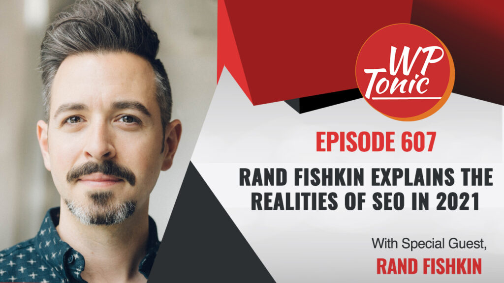 #607 WP-Tonic Show With Special Guest Rand Fishkin