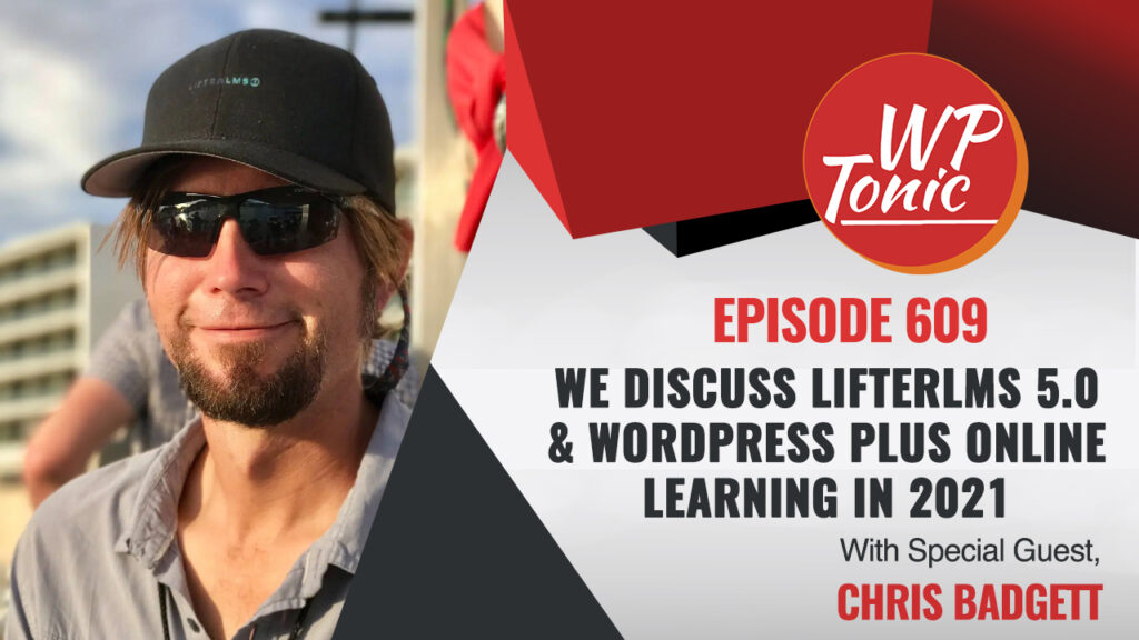 #609 WP-Tonic Show With Special Guest Chris Badgett We Discuss LifterLMS 5.0 & WordPress Plus Online Learning in 2021