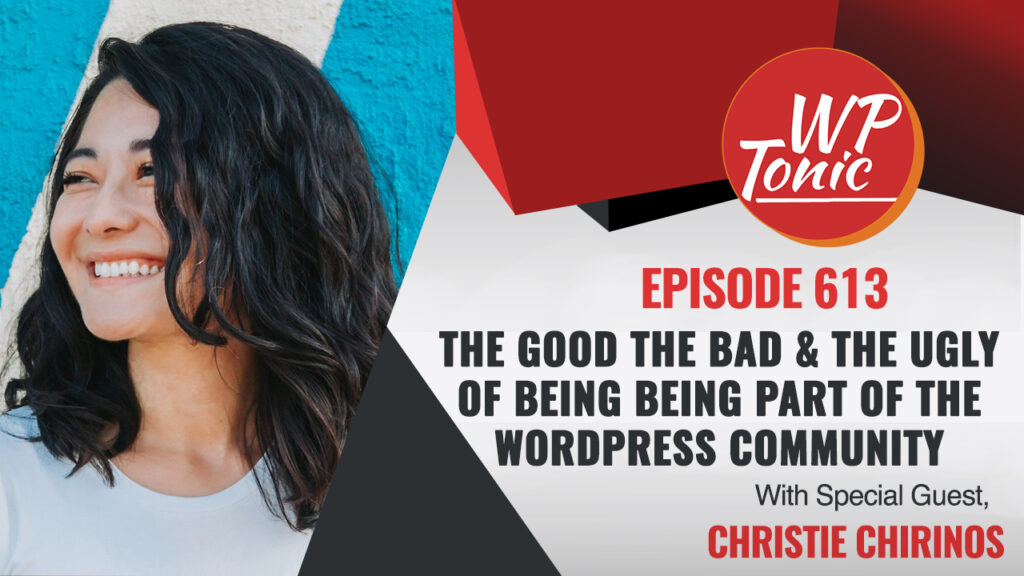 #613 WP-Tonic Show: We Discuss With Christie Chirinos The Good The Bad & The Ugly of Being a  Prominent Women In The WordPress Community