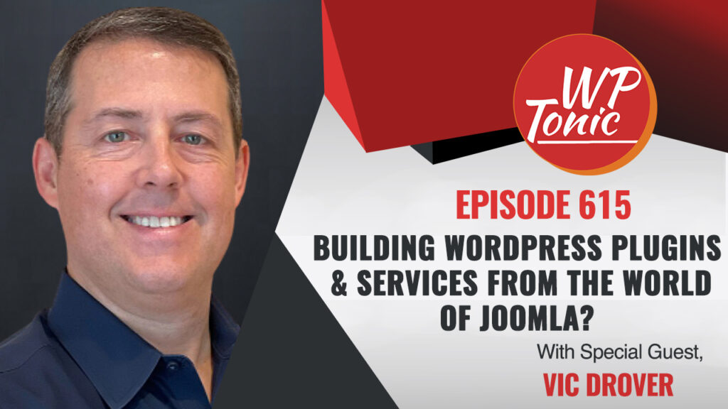 #615 WP-Tonic Show: Building WordPress Plugins & Services From The World of Joomla?