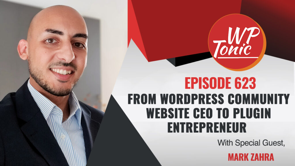 #623 WP-Tonic Interview Show: From WordPress Community Website CEO to Plugin Entrepreneur