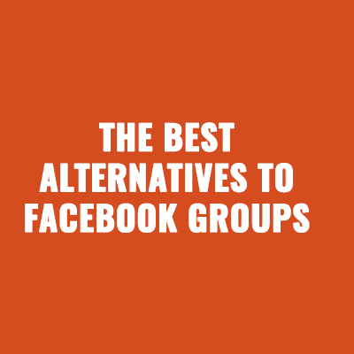 The Best Alternatives to Facebook Groups