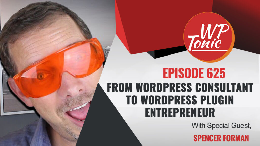 #625 WP-Tonic Interview Show: From WordPress Consultant To WordPress Plugin Entrepreneur