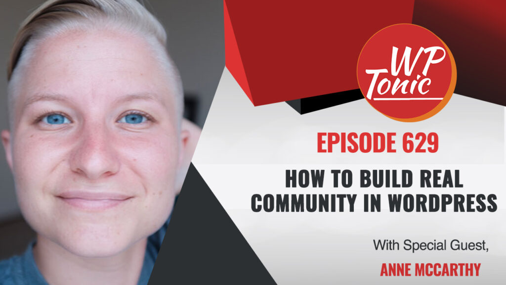 #629 WP-Tonic Interview Show: How To Build Real Community In WordPress