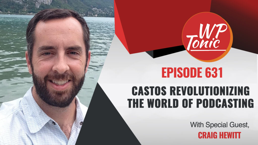 #631 WP-Tonic Interview Show: Castos Revolutionizing The World of Podcasting