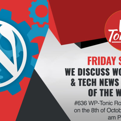 #636 WP-Tonic This Week in WordPress & Tech on the 8th of October,, 2021 at 8:30 am PST