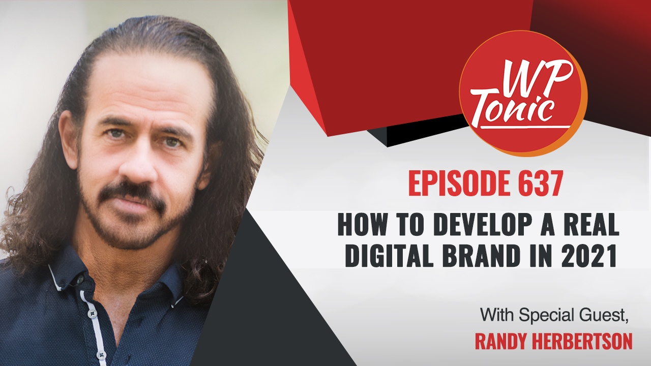 #637 WP-Tonic This Week in WordPress & SaaS: How To Develop a Real Digital Brand in 2021?